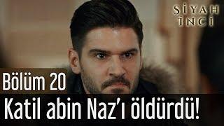 Siyah İnci 20. Bölüm (Final) - Katil Abin Naz