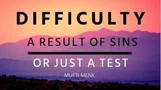 Difficulty   A Result Of Sins Or Just A Test   Mufti Menk