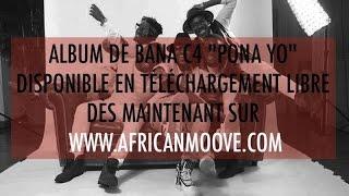 Bana C4 - PONA YO FEAT YOUSSOUPHA & REEKADO BANKS  // Pona Yo disponible sur Africanmoove.com