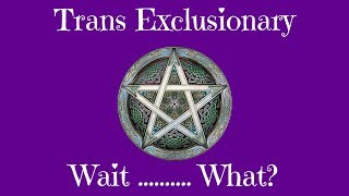 Trans Exclusionary Witches, Wait, What?