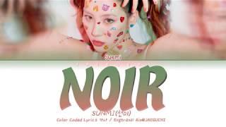 SUNMI (선미) - NOIR (누아르) (Color Coded Lyrics Eng/Rom/Han/가사)