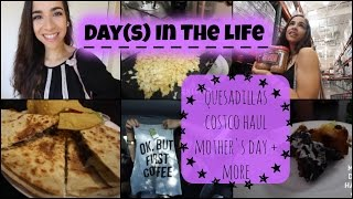 Day(s) In The Life: Quesadillas,Costco Haul,Mother's Day + More