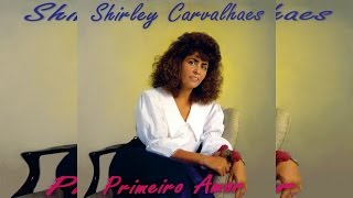 Shirley Carvalhaes - Primeiro Amor [1994]