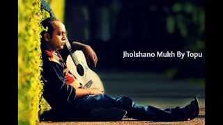 Jholshano Mukh By Topu