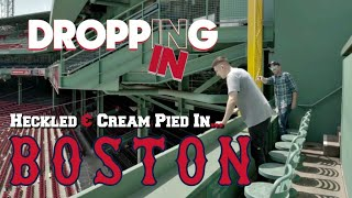 Heckled and Cream Pied In Boston | Dropping In #02