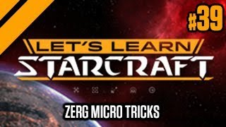 Let's Learn StarCraft #39 - Zerg Micro Tricks