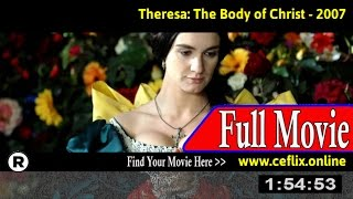 Watch: Theresa: The Body of Christ (2007) Full Movie Online