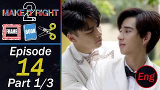 Make It Right 2 Ep. 14 Part 1/3 [Frame Book Cut] Eng Sub