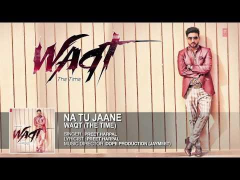 Xxx Mp4 Na Tu Jaane Full Song Official Preet Harpal Album Waqt 3gp Sex