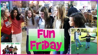 FUN FRIDAY!  Boys go MINI GOLFING - Girls Meet up with YOUTUBERS / That YouTub3 Family