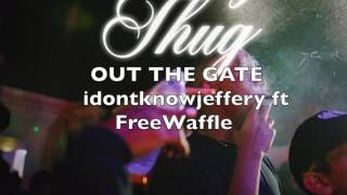 Out The Gate - idontknowjeffery ft Free Waffle