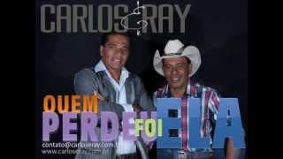 Quem perdeu foi ela  Carlos e Ray - (Lançamento)