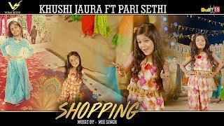 Shopping | Khushi Jaura ft Pari Sethi | Mix Singh | New Punjabi Song 2018 | VS Records