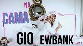 Na cama com Gio Ewbank e... Sabrina Sato (parte 1) | GIOH