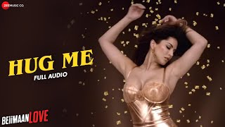 Hug Me - FULL AUDIO | Beiimaan Love | Sunny Leone & Rajniesh Duggall | Kanika Kapoor & Raghav Sachar
