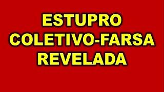 A Farsa Do Estupro Coletivo da- Menina estuprada por 33 homens-REVELADA A VERDADE !!!