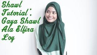 TUTORIAL 101 - Gaya Shawl Ala Elfira Loy