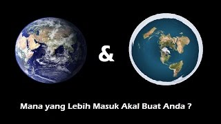 Flat Earth & Globe Earth, mana yang lebih masuk akal buat anda ?