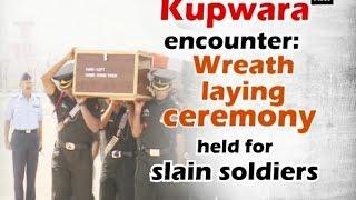 Kupwara encounter: Wreath laying ceremony held for slain soldiers - Delhi News