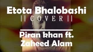 Etota Bhalobashi (cover) - Piran Khan ft. Zaheed Alam