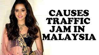 OMG!! Shraddha Kapoor Causes Traffic Jam In Malaysia | Bollywood News
