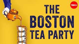 The story behind the Boston Tea Party - Ben Labaree
