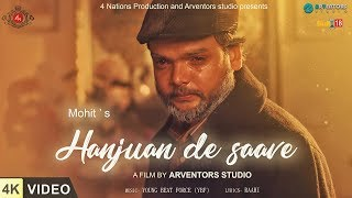 Hanjuan De Saave ft.Mohit | 4K Video | New Punjabi Songs | 4 Nations Production