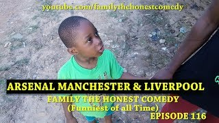 ARSENAL MANCHESTER & LIVERPOOL (Family The Honest Comedy) (Episode 116)