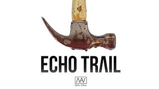 Echo Trail (Short Film by Mark Vogt)