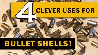 4 Clever Uses for BULLET SHELLS!