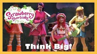 Think Big | Strawberry Shortcake Live! (2013)
