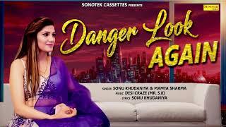 New Haryanvi Song 2018 | Danger Look Again | Sonu Khudaniya | Mamta Sharma | Sonotek Official