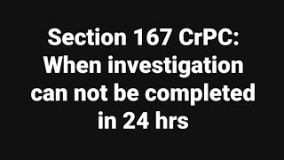 Sec. 167 CrPC: When Investigation Can Not Be Completed In 24 Hrs
