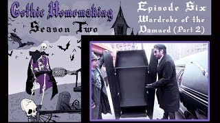 Gothic Homemaking Episode 6 - Wardrobe of the Damned Part 2