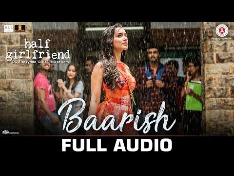 Baarish - Full Audio | Half Girlfriend | Arjun Kapoor & Shraddha Kapoor |Ash King & Shashaa Tirupati