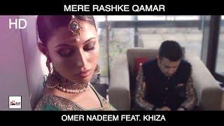 MERE RASHKE QAMAR - OMER NADEEM FEAT. KHIZA - BEST LOVE SONG -OFFICIAL VIDEO - LATEST VIDEO