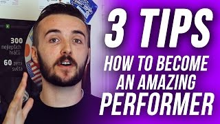 3 Tips on how to become an AMAZING Performer!