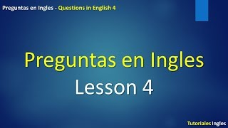 Aprendiendo Ingles - Preguntas basicas 4