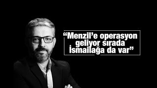 """Erem Şentürk    """"Menzil'e operasyon geliyor sırada İsmailağa da var"""""""