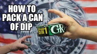 HOW TO PACK A CAN OF DIP (Tutorial)