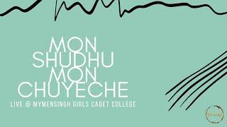 Mon Shudhu Mon Chuyeche | Live |  Mymensingh Girls Cadet College