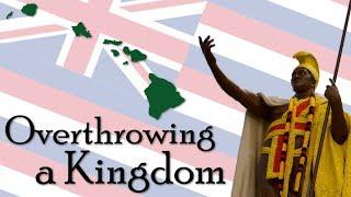 Overthrowing a Kingdom   Hawaii