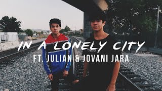 In a lonely city. [ft. Julian & Jovani Jara]