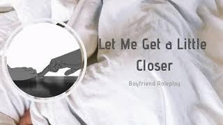 Get a Little Closer [Boyfriend Roleplay][First Date] ASMR