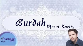 Mesut Kurtis - Burdah | مسعود كرتس - البردة