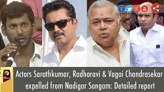 Reason's Behind Actor Sarathkumar, Radharavi & Vagai Chandrasekar removed from Nadigar Sangam