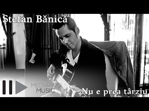Stefan Banica - Nu e prea tarziu