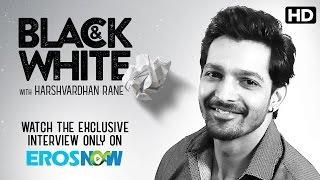 Catch Harshvardhan Rane On Eros Now Black & White - The Interview