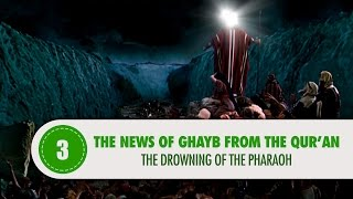 The News of Ghayb From The Qur'an, 3:THE DROWNING OF THE PHARAOH