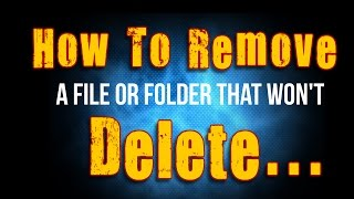 Quick Way to Get Rid Of (Folder/File) That Won't DELETE on Your PC